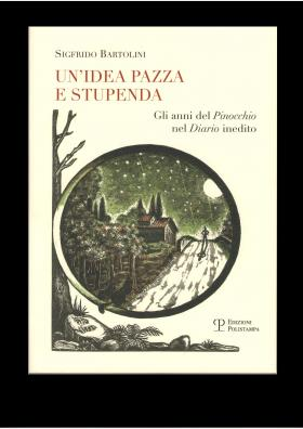 Sigfrido Bartolini -Un'Idea Pazza e Stupenda-Gli anni del Pinocchio nel Diario Inedito
